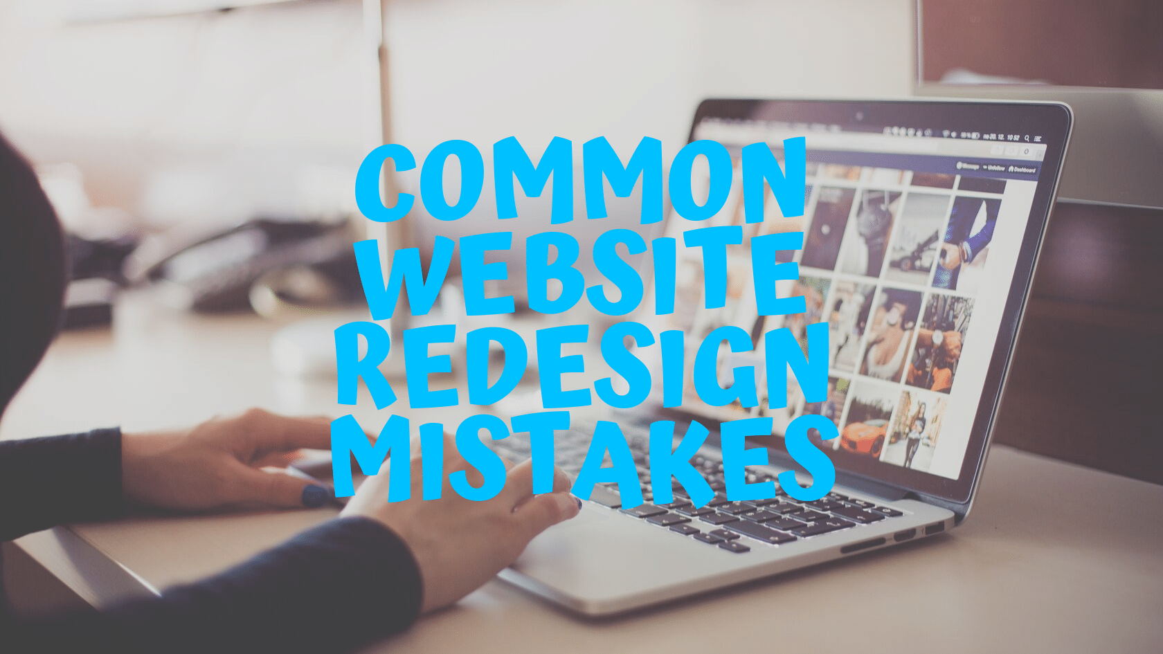 Most Common Website Redesign Mistakes You're Making
