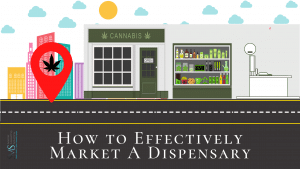 How to Effectively Market A Dispensary